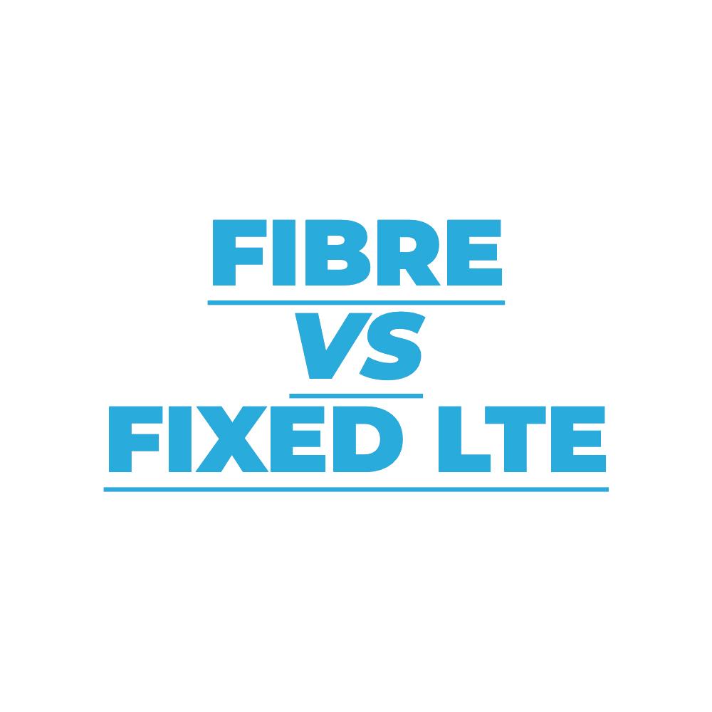 Fibre Vs Fixed LTE