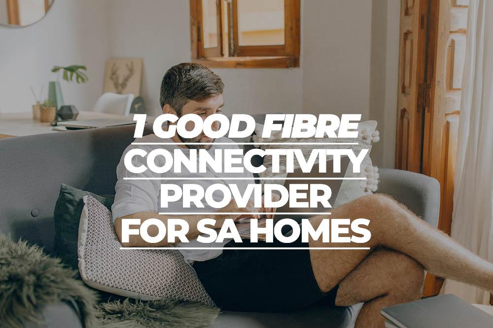 The 1 Good Fibre Connectivity Provider For SA Homes