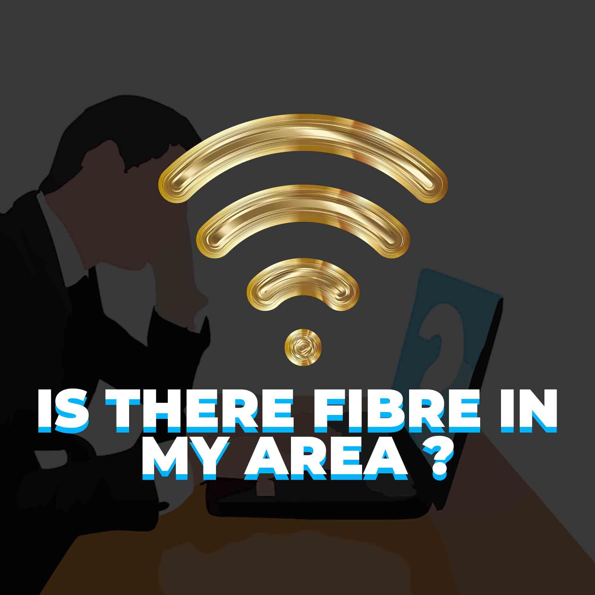 Fibre in my area